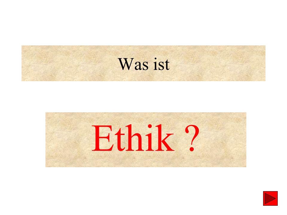 Was ist Ethik ?