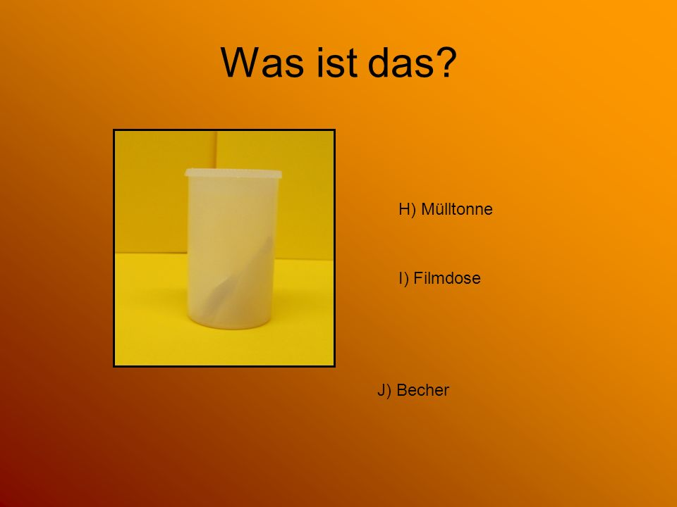 I) Filmdose H) Mülltonne J) Becher