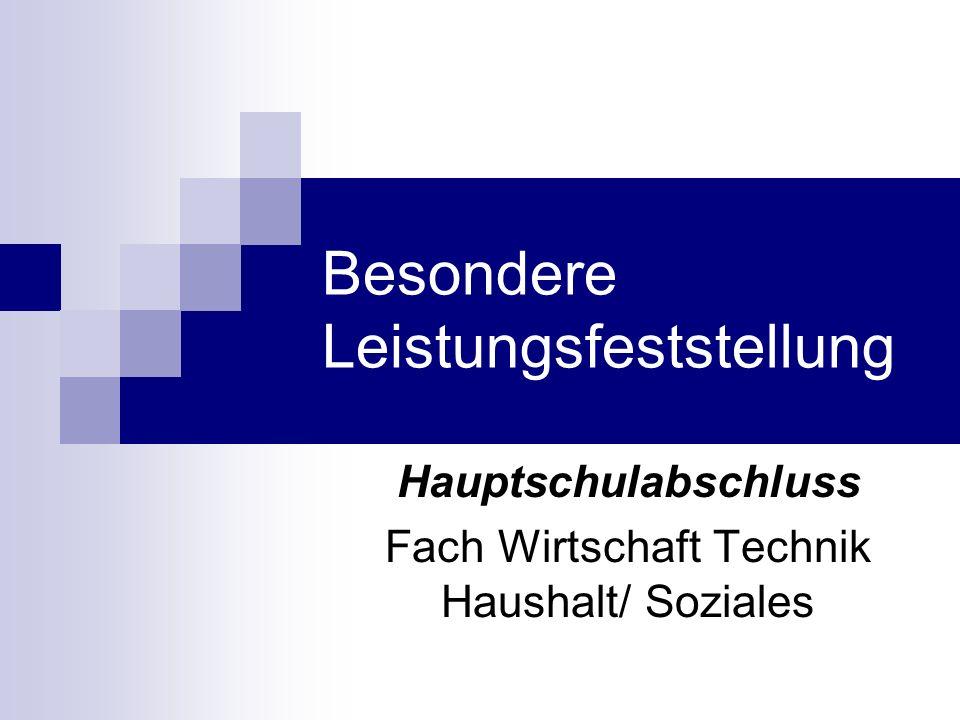 Besondere Leistungsfeststellung Hauptschulabschluss Fach Wirtschaft Technik Haushalt/ Soziales