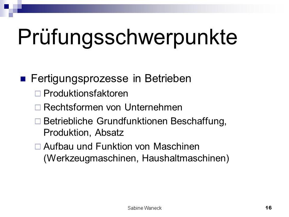 Sabine Waneck16 Prüfungsschwerpunkte Fertigungsprozesse in Betrieben Produktionsfaktoren Rechtsformen von Unternehmen Betriebliche Grundfunktionen Bes