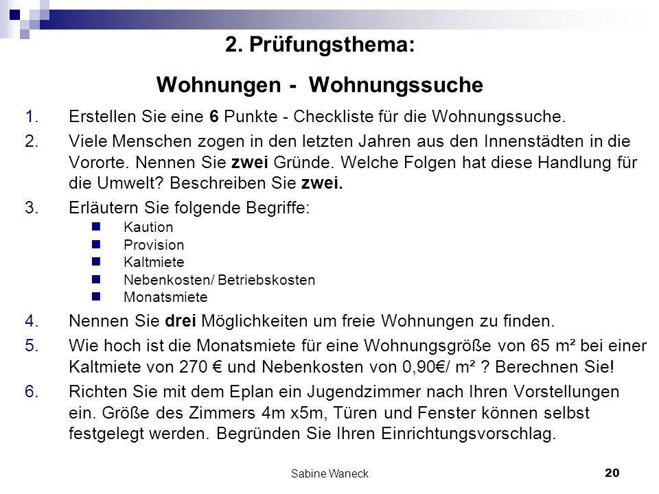 Sabine Waneck20 2. Prüfungsthema: Wohnungen - Wohnungssuche 1.Erstellen Sie eine 6 Punkte - Checkliste für die Wohnungssuche. 2.Viele Menschen zogen i