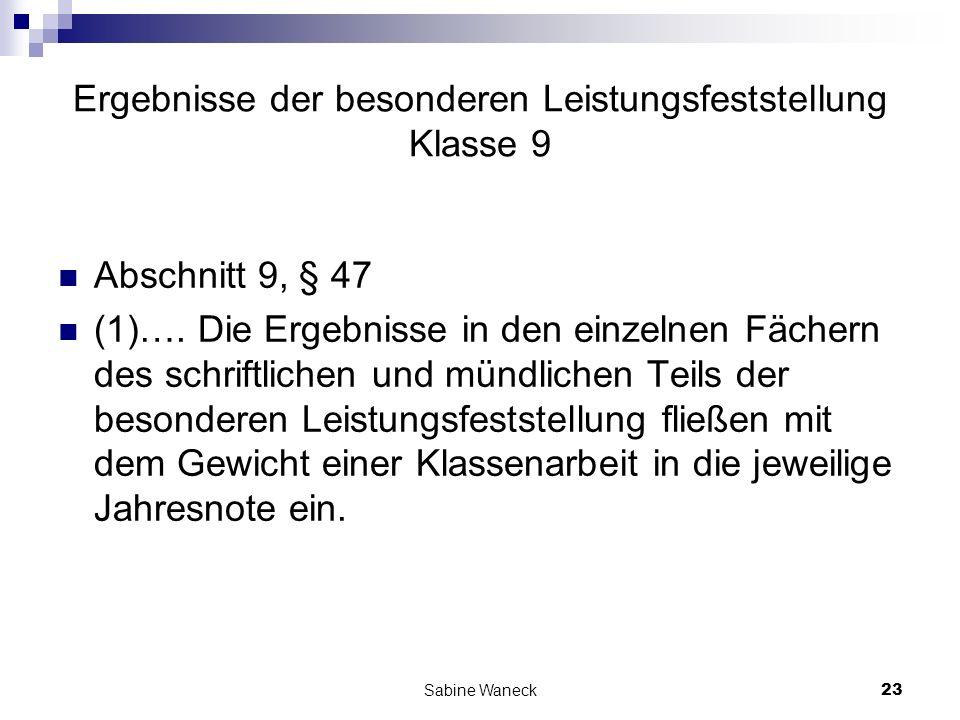 Sabine Waneck23 Ergebnisse der besonderen Leistungsfeststellung Klasse 9 Abschnitt 9, § 47 (1)…. Die Ergebnisse in den einzelnen Fächern des schriftli