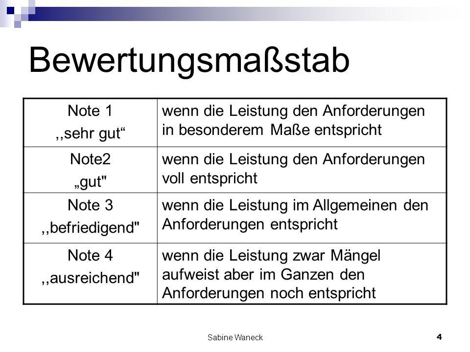 Sabine Waneck4 Bewertungsmaßstab Note 1,,sehr gut wenn die Leistung den Anforderungen in besonderem Maße entspricht Note2 gut