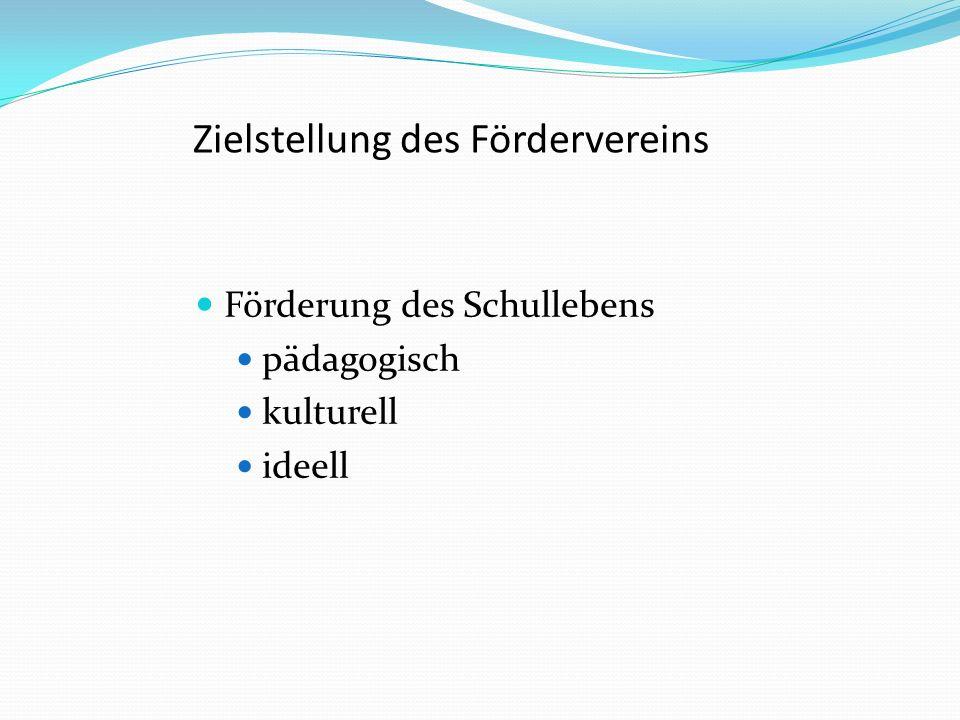 Zielstellung des Fördervereins Förderung des Schullebens pädagogisch kulturell ideell