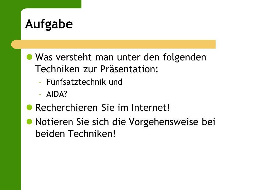 Aufgabe Was versteht man unter den folgenden Techniken zur Präsentation: –Fünfsatztechnik und –AIDA? Recherchieren Sie im Internet! Notieren Sie sich