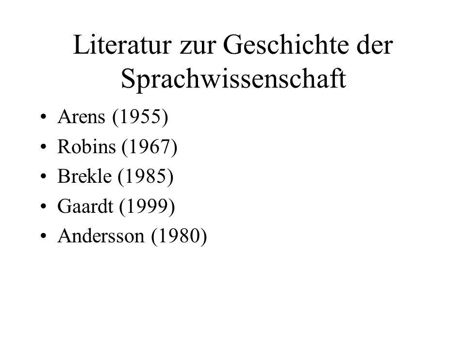 Literatur zur Geschichte der Sprachwissenschaft Arens (1955) Robins (1967) Brekle (1985) Gaardt (1999) Andersson (1980)