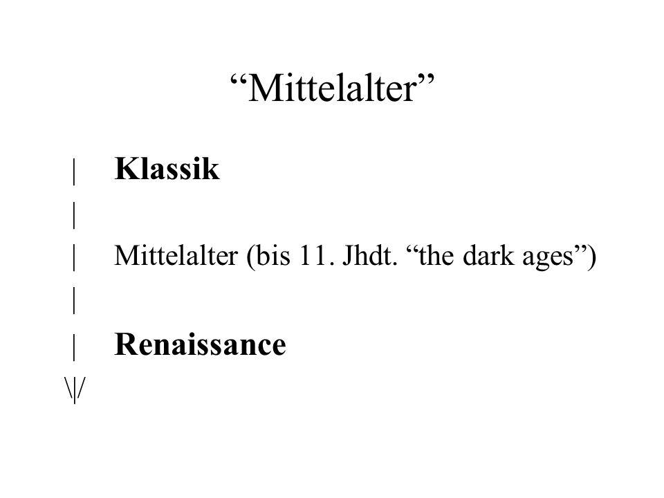 Mittelalter | Klassik | | Mittelalter (bis 11. Jhdt. the dark ages) | | Renaissance \|/