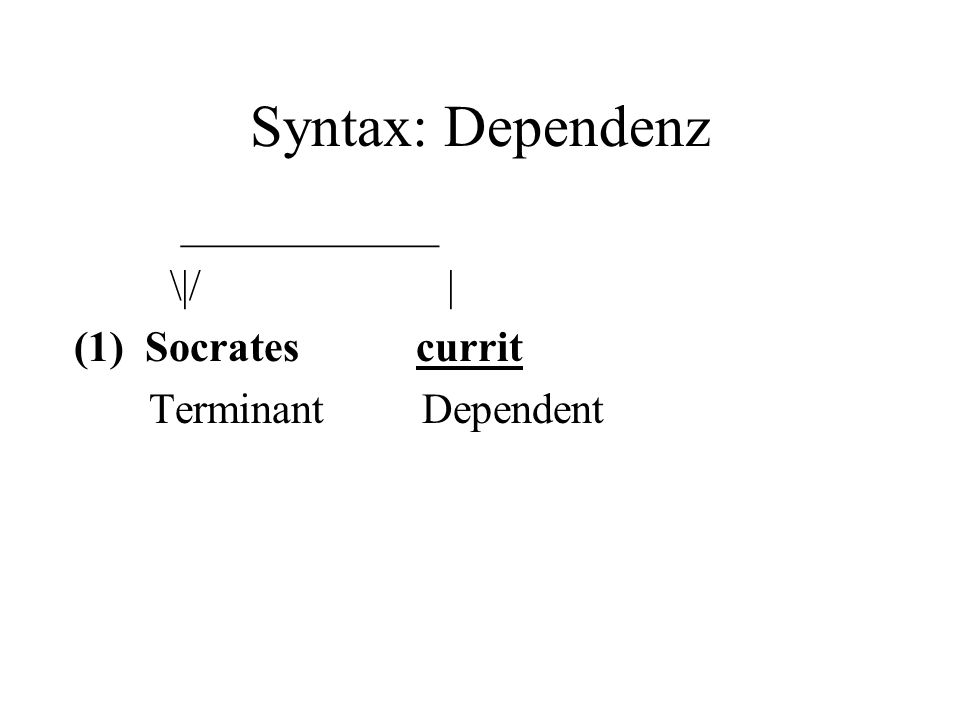 Syntax: Dependenz ____________ \|/ | (1) Socrates currit Terminant Dependent