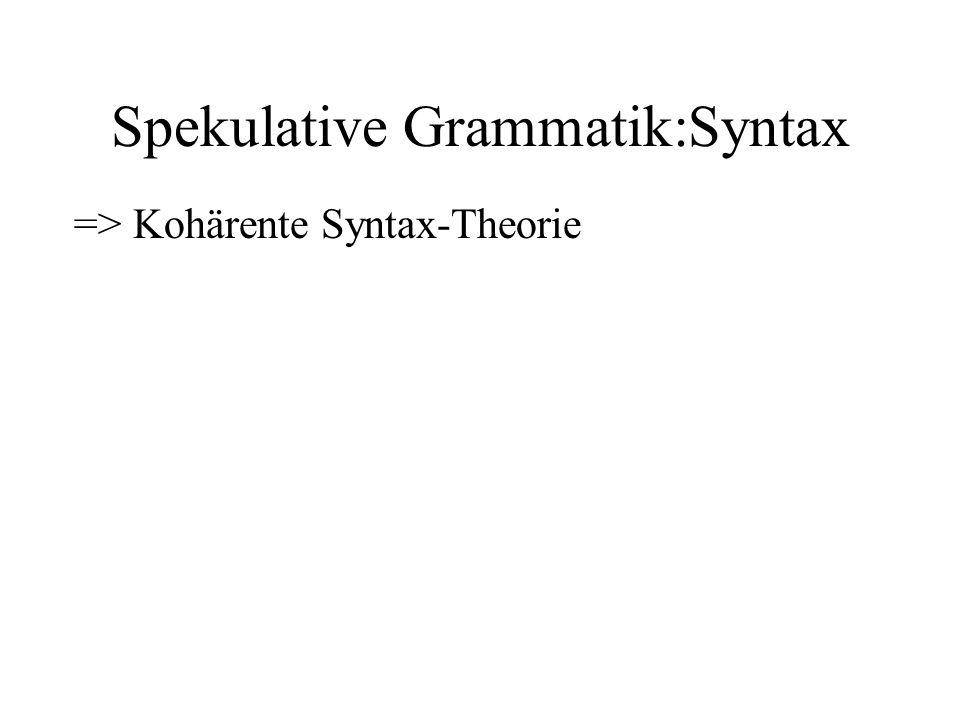 Spekulative Grammatik:Syntax => Kohärente Syntax-Theorie