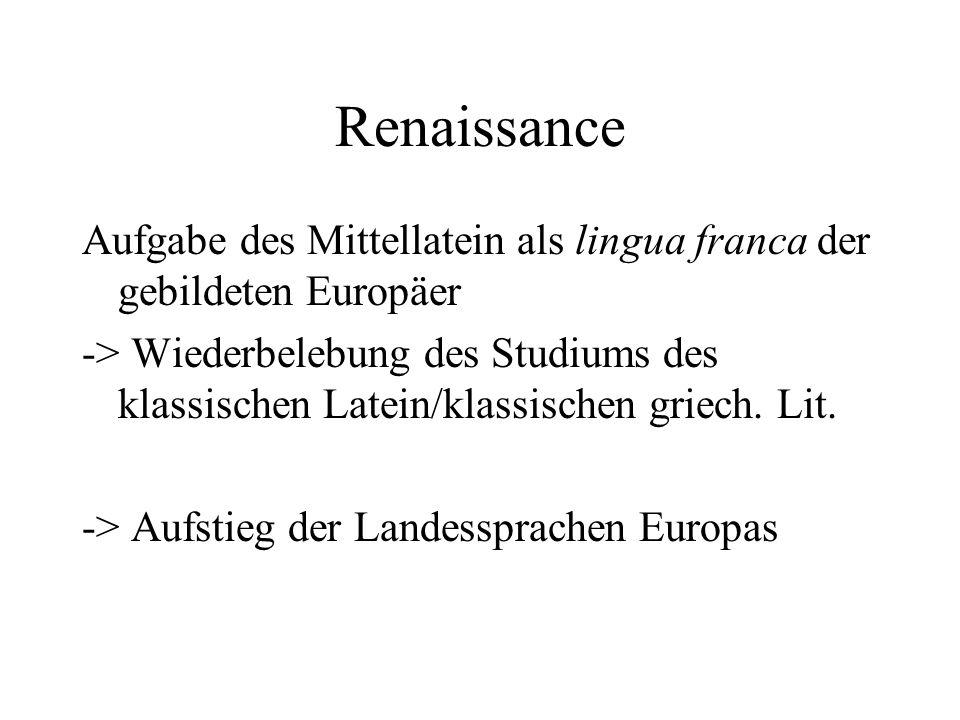 Renaissance Aufgabe des Mittellatein als lingua franca der gebildeten Europäer -> Wiederbelebung des Studiums des klassischen Latein/klassischen griec