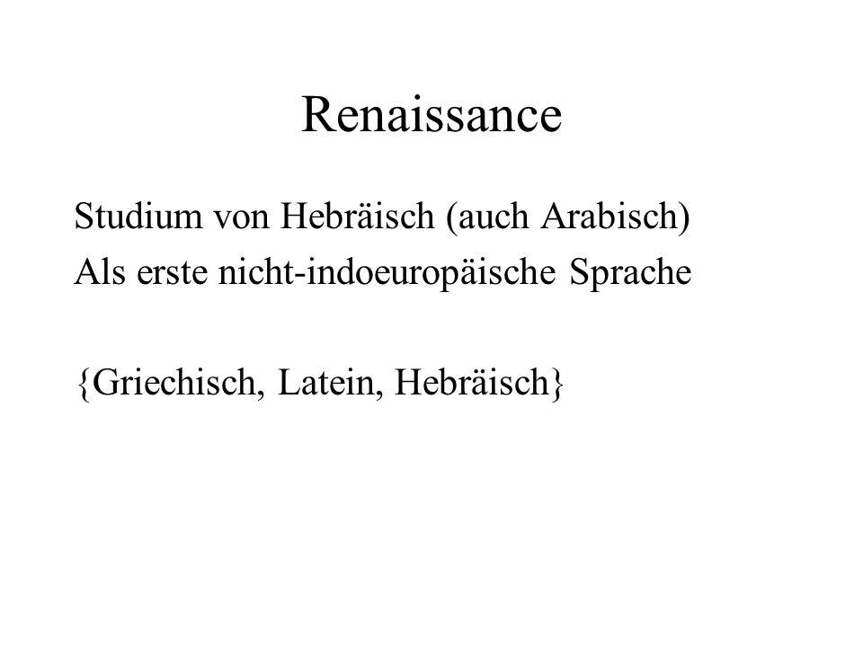 Renaissance Studium von Hebräisch (auch Arabisch) Als erste nicht-indoeuropäische Sprache {Griechisch, Latein, Hebräisch}