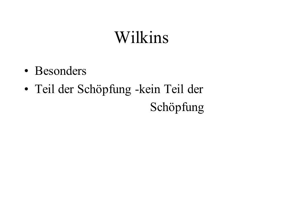 Wilkins Besonders Teil der Schöpfung -kein Teil der Schöpfung
