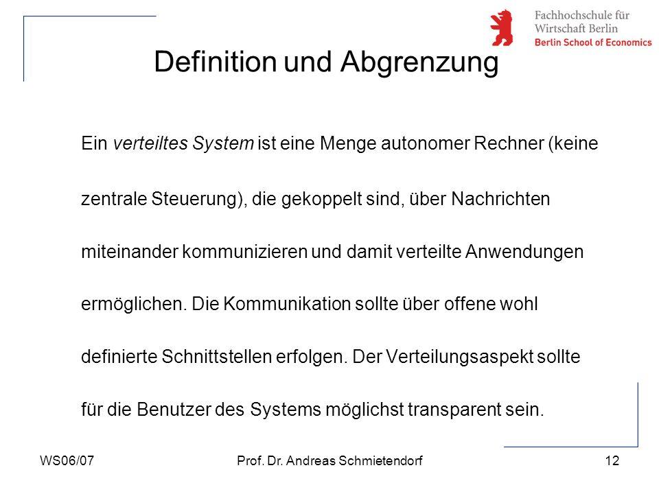 WS06/07Prof. Dr. Andreas Schmietendorf12 Ein verteiltes System ist eine Menge autonomer Rechner (keine zentrale Steuerung), die gekoppelt sind, über N