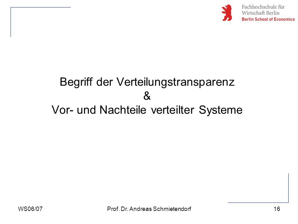 WS06/07Prof. Dr. Andreas Schmietendorf16 Begriff der Verteilungstransparenz & Vor- und Nachteile verteilter Systeme