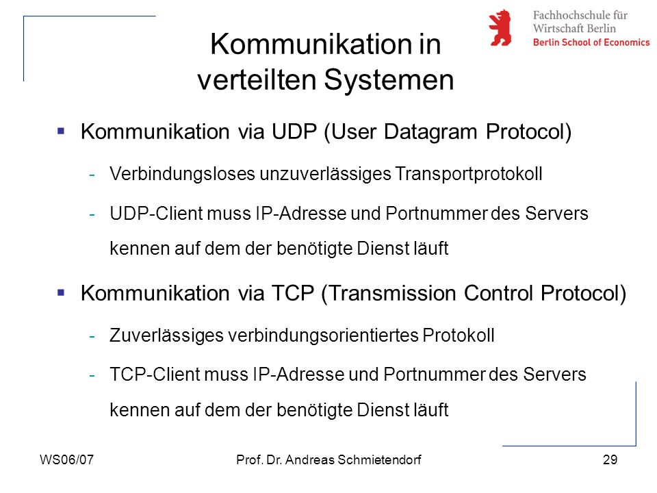 WS06/07Prof. Dr. Andreas Schmietendorf29 Kommunikation via UDP (User Datagram Protocol) -Verbindungsloses unzuverlässiges Transportprotokoll -UDP-Clie