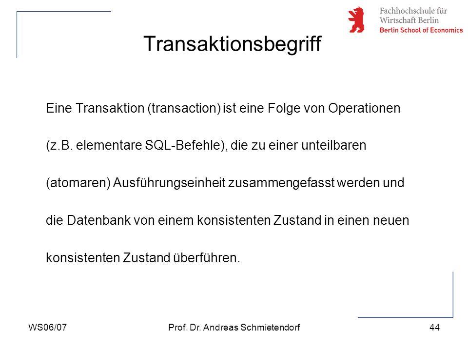 WS06/07Prof. Dr. Andreas Schmietendorf44 Eine Transaktion (transaction) ist eine Folge von Operationen (z.B. elementare SQL-Befehle), die zu einer unt