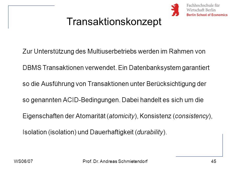 WS06/07Prof. Dr. Andreas Schmietendorf45 Zur Unterstützung des Multiuserbetriebs werden im Rahmen von DBMS Transaktionen verwendet. Ein Datenbanksyste
