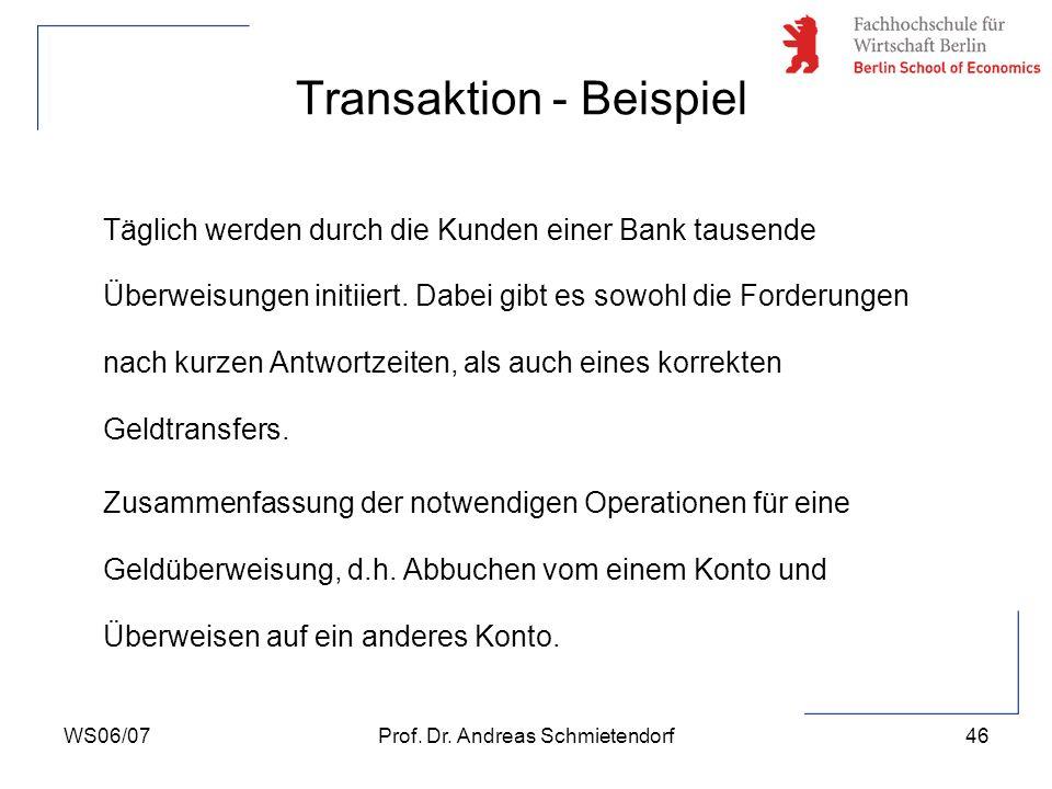 WS06/07Prof. Dr. Andreas Schmietendorf46 Täglich werden durch die Kunden einer Bank tausende Überweisungen initiiert. Dabei gibt es sowohl die Forderu