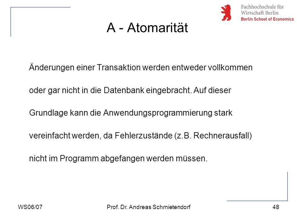 WS06/07Prof. Dr. Andreas Schmietendorf48 Änderungen einer Transaktion werden entweder vollkommen oder gar nicht in die Datenbank eingebracht. Auf dies