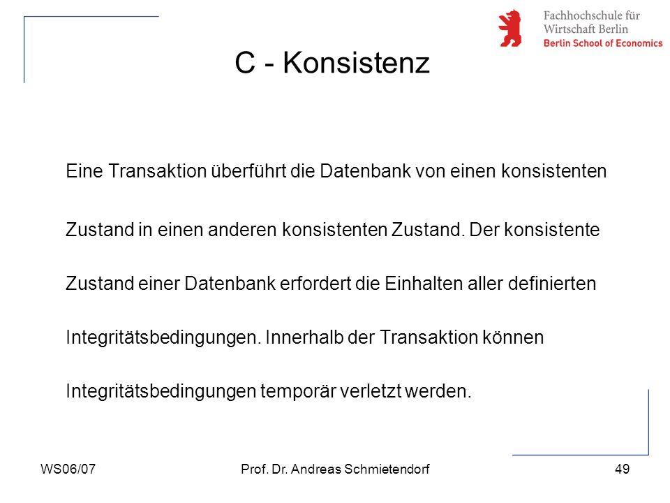 WS06/07Prof. Dr. Andreas Schmietendorf49 Eine Transaktion überführt die Datenbank von einen konsistenten Zustand in einen anderen konsistenten Zustand