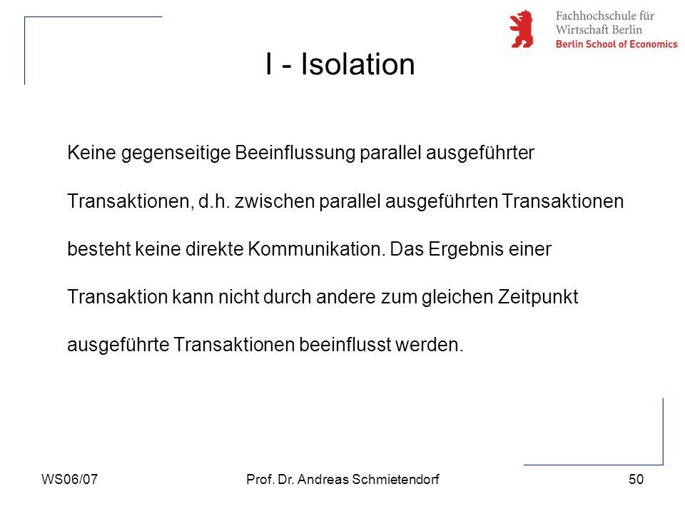 WS06/07Prof. Dr. Andreas Schmietendorf50 Keine gegenseitige Beeinflussung parallel ausgeführter Transaktionen, d.h. zwischen parallel ausgeführten Tra