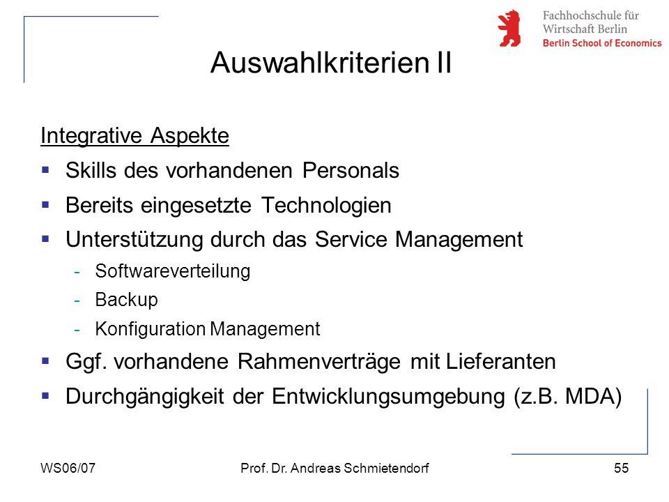 WS06/07Prof. Dr. Andreas Schmietendorf55 Integrative Aspekte Skills des vorhandenen Personals Bereits eingesetzte Technologien Unterstützung durch das