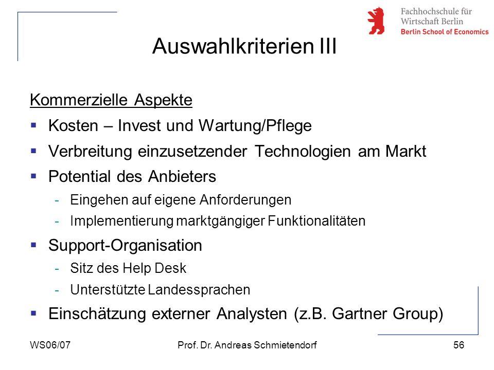 WS06/07Prof. Dr. Andreas Schmietendorf56 Kommerzielle Aspekte Kosten – Invest und Wartung/Pflege Verbreitung einzusetzender Technologien am Markt Pote