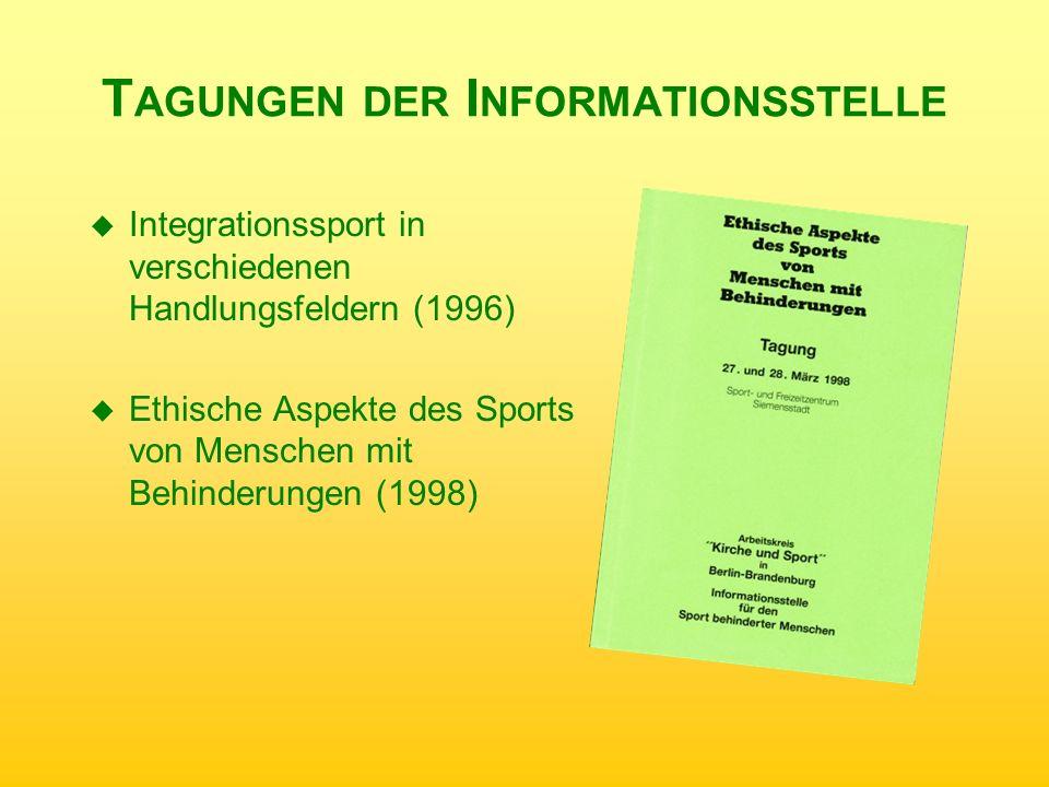 T AGUNGEN DER I NFORMATIONSSTELLE u Integrationssport in verschiedenen Handlungsfeldern (1996) u Ethische Aspekte des Sports von Menschen mit Behinder