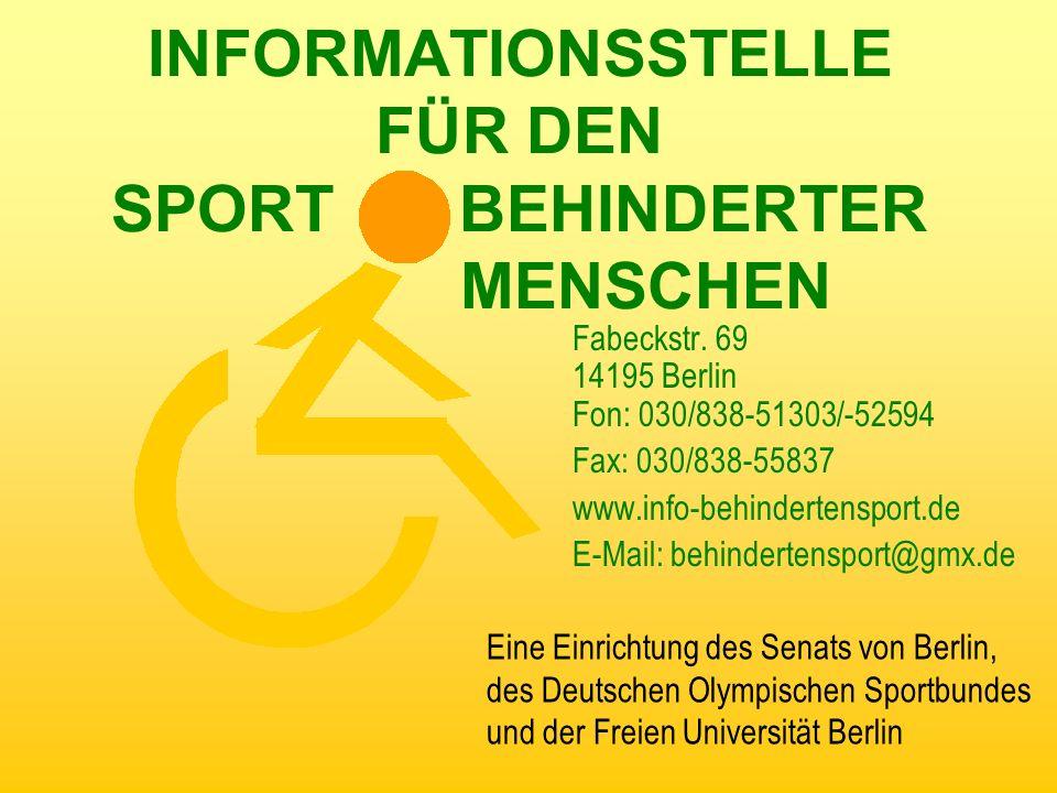 INFORMATIONSSTELLE FÜR DEN SPORT BEHINDERTER MENSCHEN Fabeckstr. 69 14195 Berlin Fon: 030/838-51303/-52594 Fax: 030/838-55837 www.info-behindertenspor