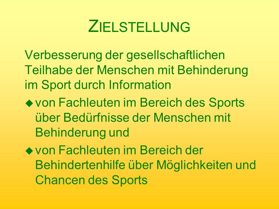 Z IELSTELLUNG Verbesserung der gesellschaftlichen Teilhabe der Menschen mit Behinderung im Sport durch Information u von Fachleuten im Bereich des Spo