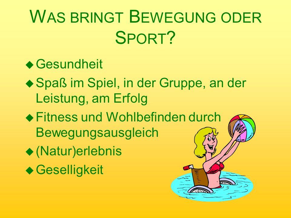 W AS BRINGT B EWEGUNG ODER S PORT ? u Gesundheit u Spaß im Spiel, in der Gruppe, an der Leistung, am Erfolg u Fitness und Wohlbefinden durch Bewegungs