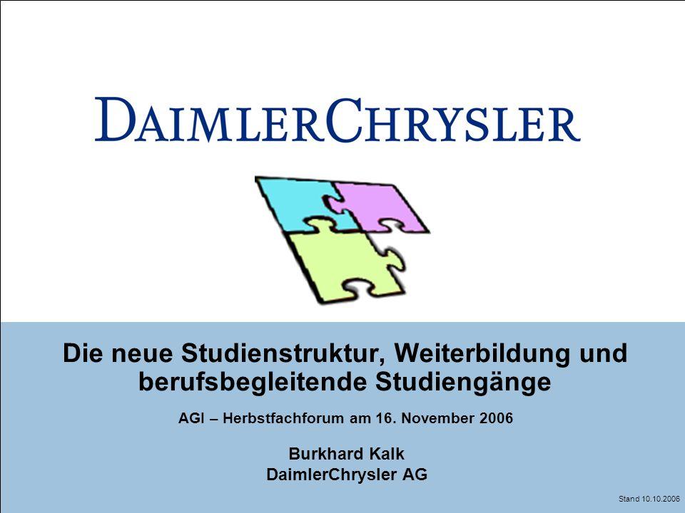 Die neue Studienstruktur, Weiterbildung und berufsbegleitende Studiengänge Stand 10.10.2006 AGI – Herbstfachforum am 16. November 2006 Burkhard Kalk D