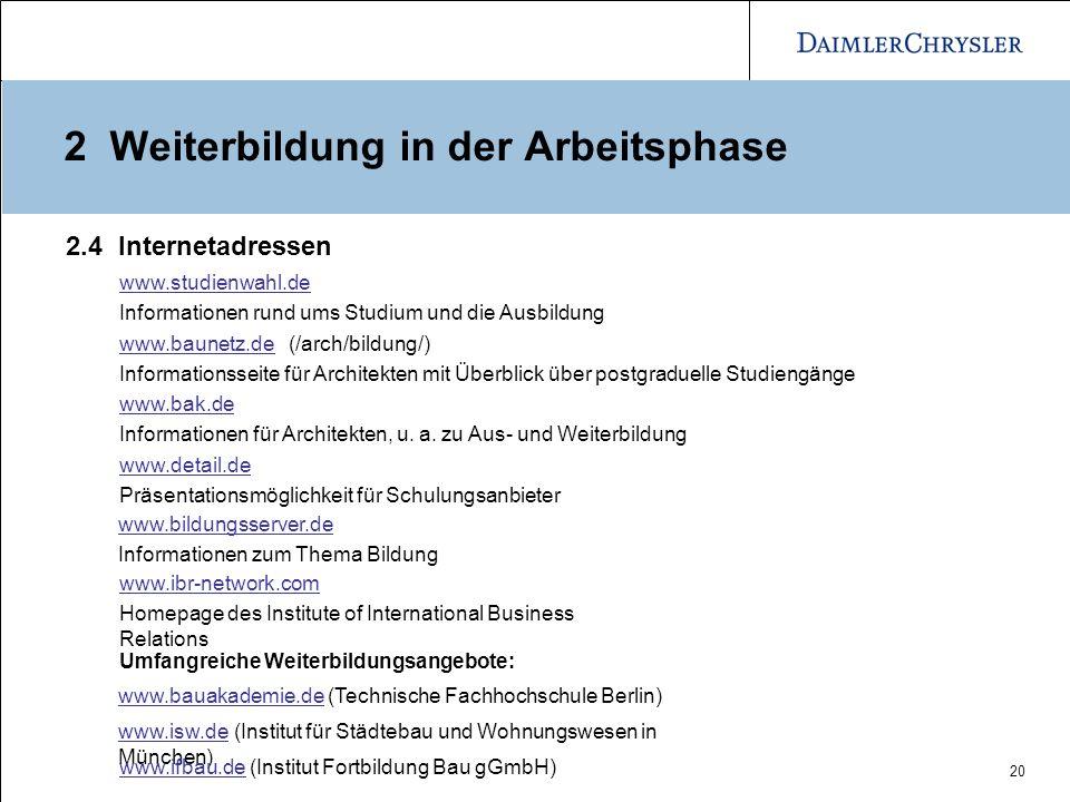 20 2 Weiterbildung in der Arbeitsphase www.studienwahl.de Informationen rund ums Studium und die Ausbildung www.baunetz.dewww.baunetz.de (/arch/bildun