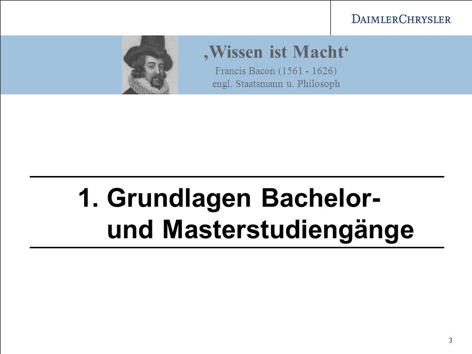 3 1. Grundlagen Bachelor- und Masterstudiengänge Wissen ist Macht Francis Bacon (1561 - 1626) engl. Staatsmann u. Philosoph