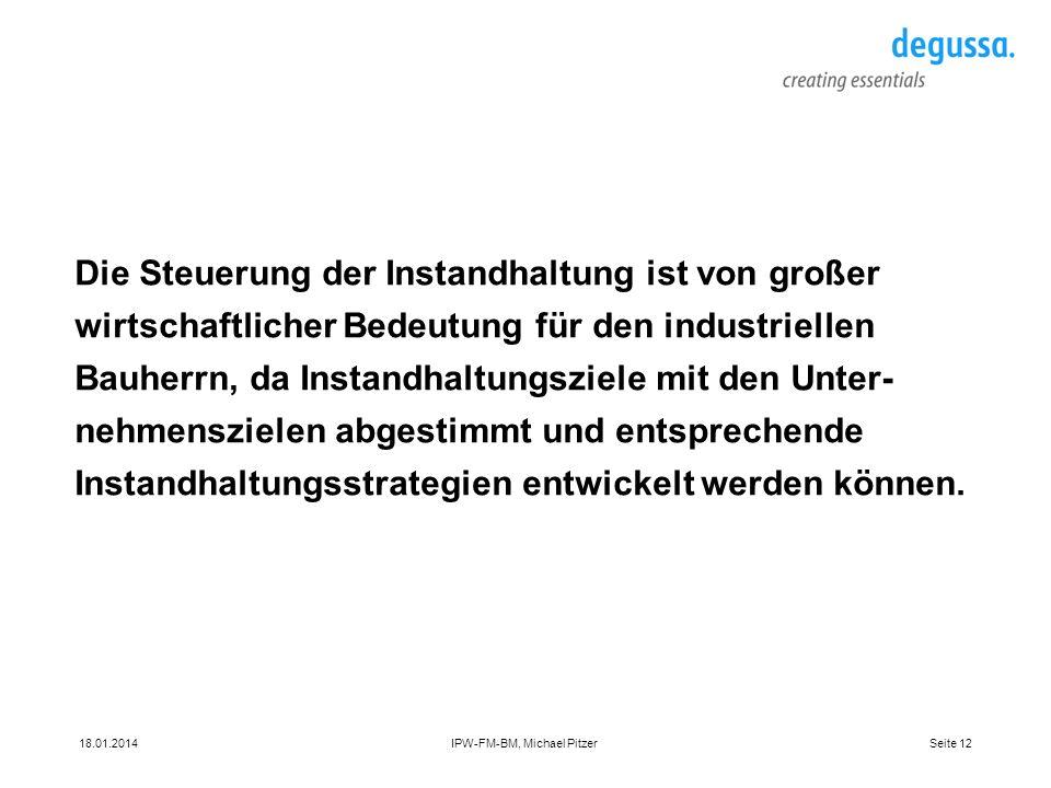 Seite 1218.01.2014IPW-FM-BM, Michael Pitzer Die Steuerung der Instandhaltung ist von großer wirtschaftlicher Bedeutung für den industriellen Bauherrn,