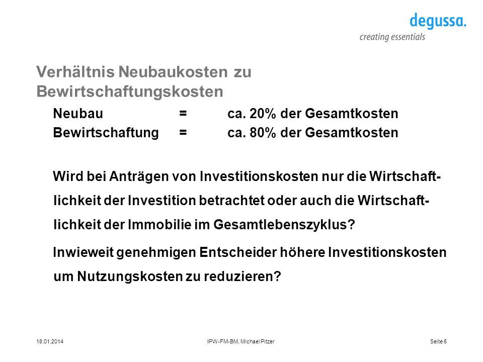 Seite 618.01.2014IPW-FM-BM, Michael Pitzer Verhältnis Neubaukosten zu Bewirtschaftungskosten Neubau=ca. 20% der Gesamtkosten Bewirtschaftung=ca. 80% d