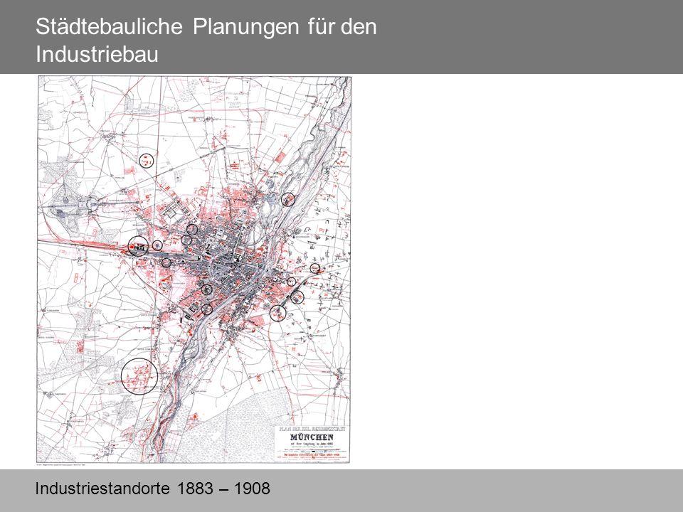 Städtebauliche Planungen für den Industriebau Industriestandorte 1883 – 1908