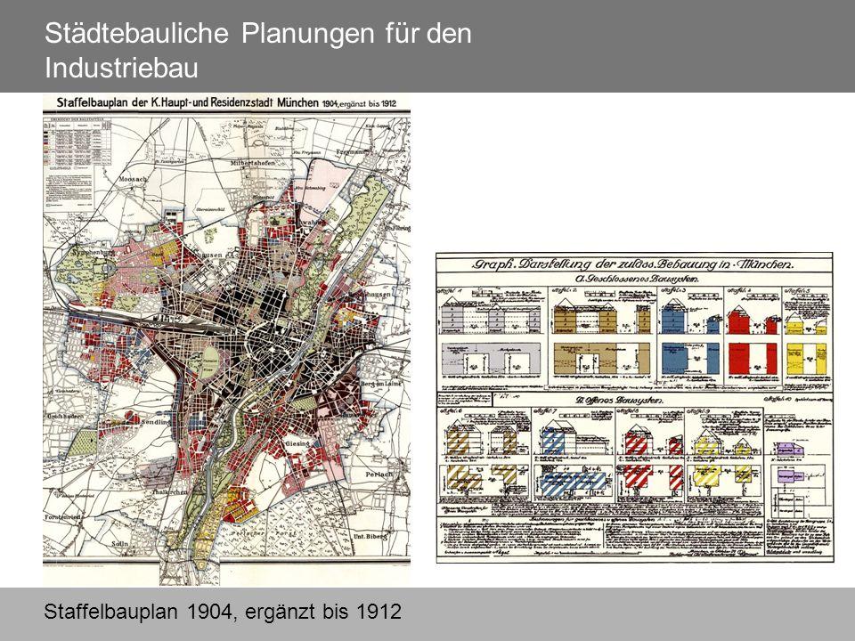 Städtebauliche Planungen für den Industriebau Staffelbauplan 1904, ergänzt bis 1912