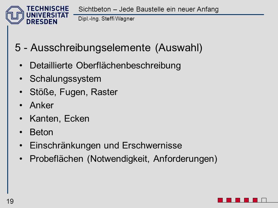 Dipl.-Ing. Steffi Wagner Sichtbeton – Jede Baustelle ein neuer Anfang 19 5 - Ausschreibungselemente (Auswahl) Detaillierte Oberflächenbeschreibung Sch
