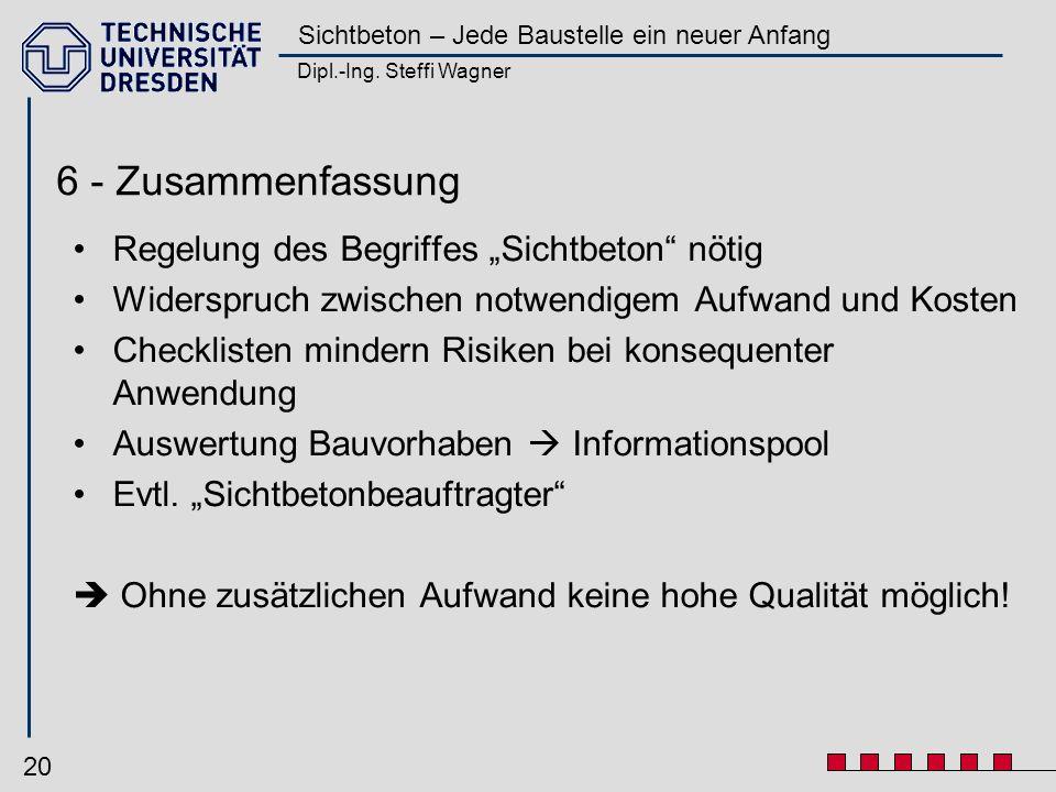 Dipl.-Ing. Steffi Wagner Sichtbeton – Jede Baustelle ein neuer Anfang 20 6 - Zusammenfassung Regelung des Begriffes Sichtbeton nötig Widerspruch zwisc