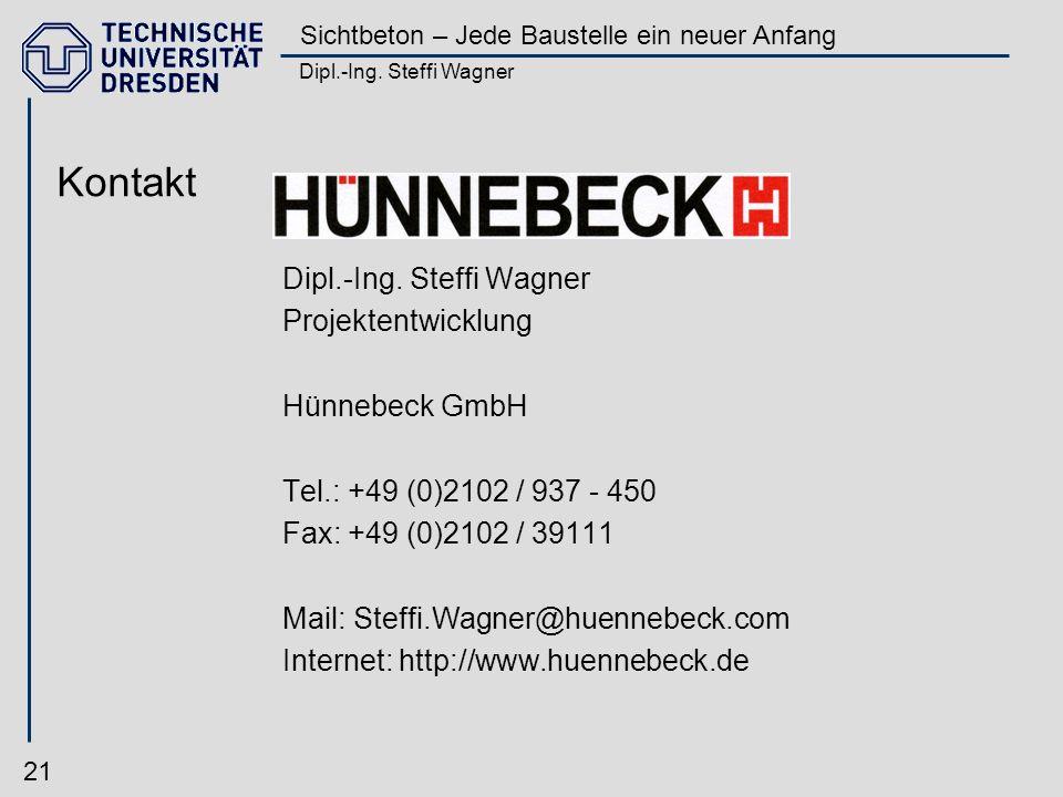 Dipl.-Ing. Steffi Wagner Sichtbeton – Jede Baustelle ein neuer Anfang 21 Dipl.-Ing. Steffi Wagner Projektentwicklung Hünnebeck GmbH Tel.: +49 (0)2102