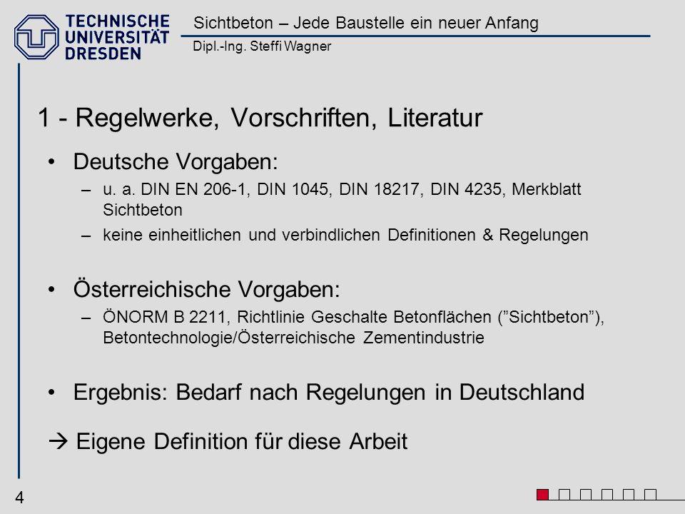 Dipl.-Ing. Steffi Wagner Sichtbeton – Jede Baustelle ein neuer Anfang 4 1 - Regelwerke, Vorschriften, Literatur Deutsche Vorgaben: –u. a. DIN EN 206-1