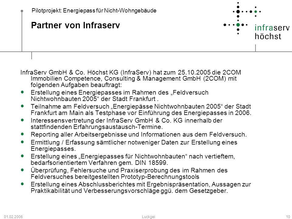 Pilotprojekt: Energiepass für Nicht-Wohngebäude 01.02.2006Luckgei10 Partner von Infraserv InfraServ GmbH & Co. Höchst KG (InfraServ) hat zum 25.10.200