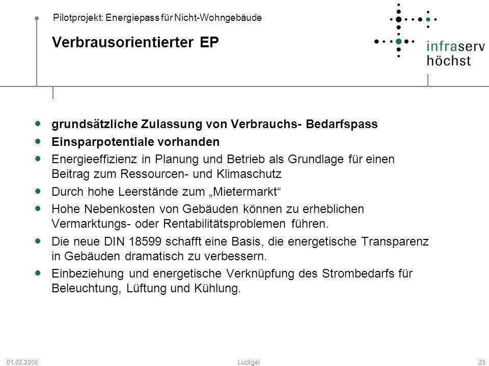 Pilotprojekt: Energiepass für Nicht-Wohngebäude 01.02.2006Luckgei25 Verbrausorientierter EP grundsätzliche Zulassung von Verbrauchs- Bedarfspass Einsp