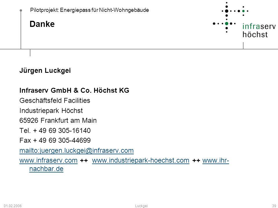 Pilotprojekt: Energiepass für Nicht-Wohngebäude 01.02.2006Luckgei39 Danke Jürgen Luckgei Infraserv GmbH & Co. Höchst KG Geschäftsfeld Facilities Indus