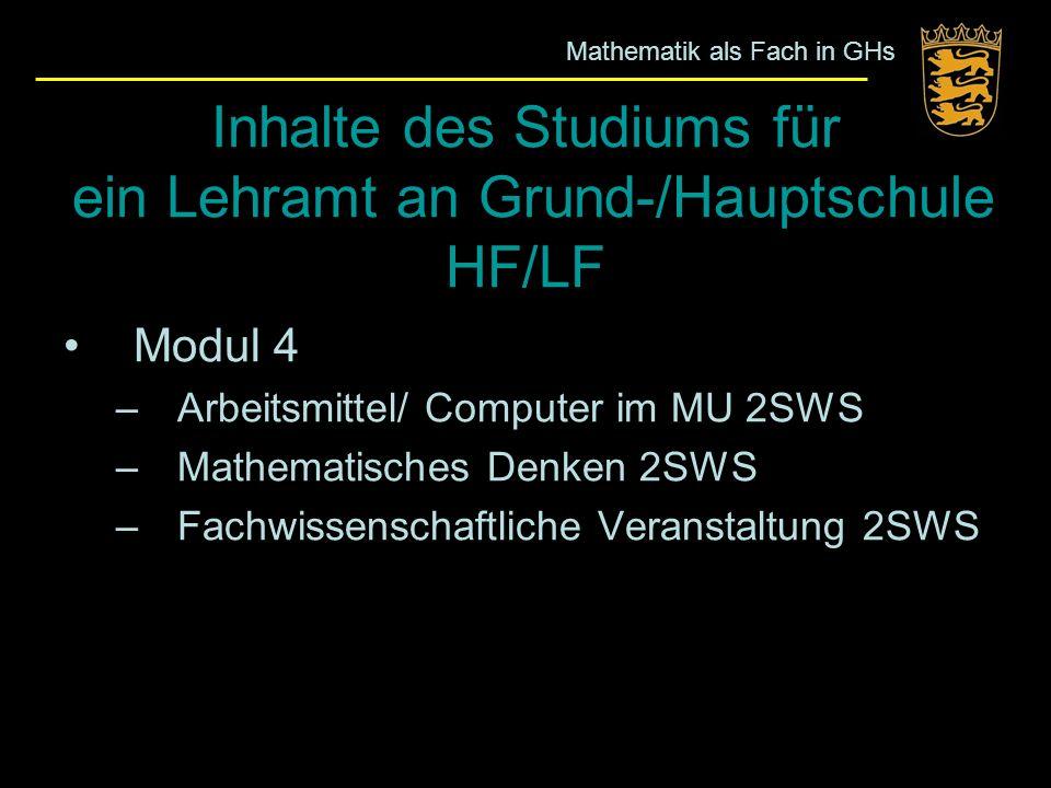 Inhalte des Studiums für ein Lehramt an Grund-/Hauptschule HF/LF Modul 4 –Arbeitsmittel/ Computer im MU 2SWS –Mathematisches Denken 2SWS –Fachwissensc
