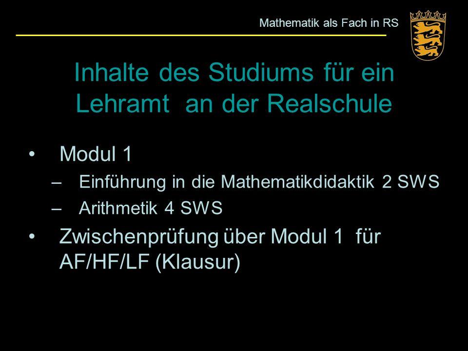 Inhalte des Studiums für ein Lehramt an der Realschule Modul 1 –Einführung in die Mathematikdidaktik 2 SWS –Arithmetik 4 SWS Zwischenprüfung über Modu