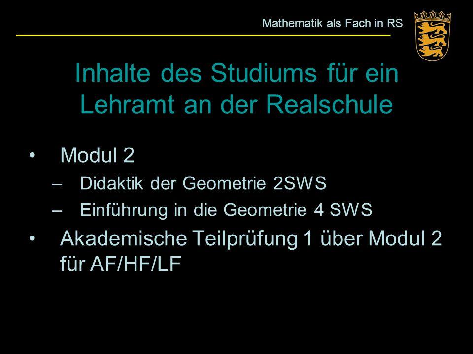 Modul 2 –Didaktik der Geometrie 2SWS –Einführung in die Geometrie 4 SWS Akademische Teilprüfung 1 über Modul 2 für AF/HF/LF Mathematik als Fach in RS