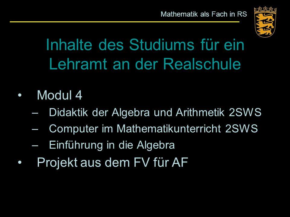 Inhalte des Studiums für ein Lehramt an der Realschule Modul 4 –Didaktik der Algebra und Arithmetik 2SWS –Computer im Mathematikunterricht 2SWS –Einfü