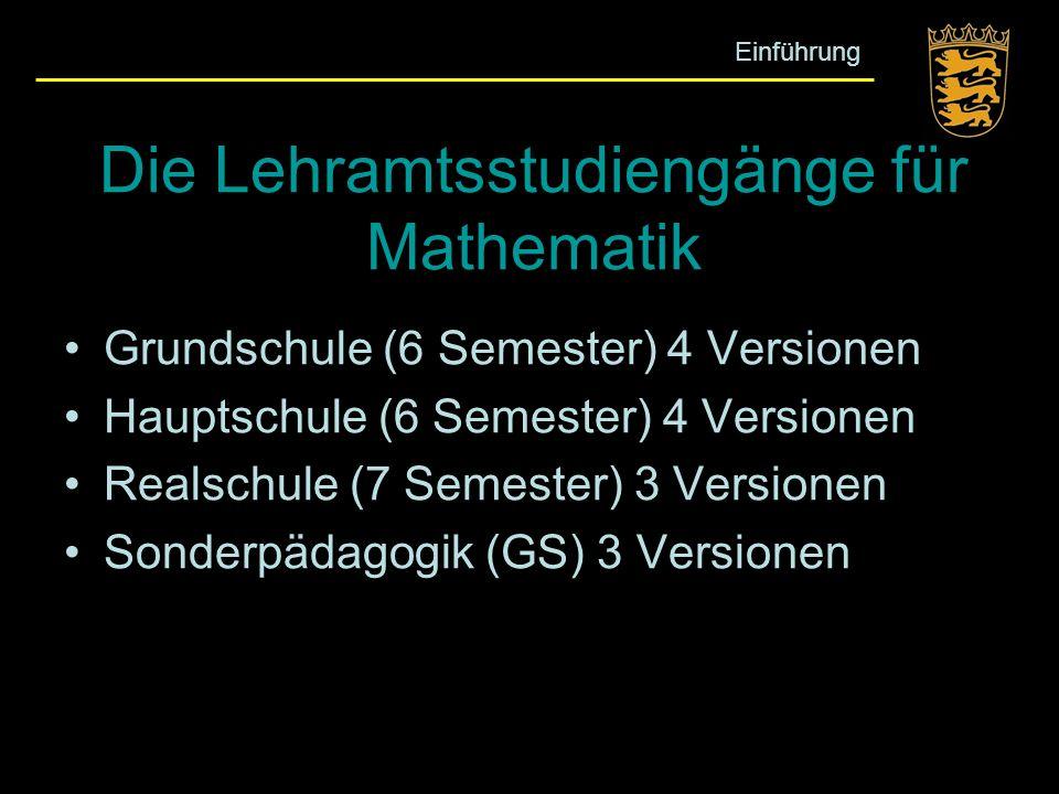 Die Lehramtsstudiengänge für Mathematik Grundschule (6 Semester) 4 Versionen Hauptschule (6 Semester) 4 Versionen Realschule (7 Semester) 3 Versionen